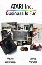 Atari Inc.: Business Is Fun: By Mr. Curt Vendel, Mr. Marty Goldberg
