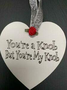 You,re a Knob But Your my Knob Funny sign