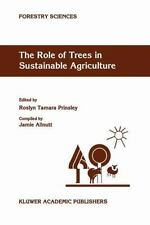 The Role of Trees in Sustainable Agriculture : Review Papers Presented at the...