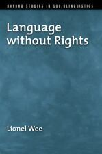 Oxford Studies in Sociolinguistics: Language Without Rights by Lionel Wee...
