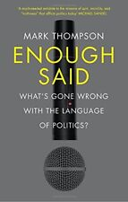 Enough Said: What's gone wrong with the language of politics? by Thompson, Mark