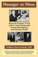 Manager as Muse Maxwell Perkins' Work F Scott Fitzgerald  by Donnelly Ph D Kathl