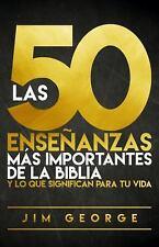 Las 50 Ensenanzas Mas Importantes de la Biblia: Y Lo Que Significan Para Tu Vida