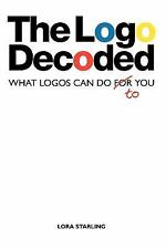 The LOGO Decoded: What Logos Can Do to You (Paperback or Softback)