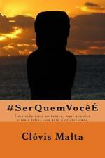 #SerQuemVocee : Uma Vida Mais Autentica, Mais Simples e Mais Feliz, Com Arte...