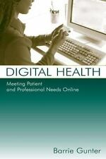 Digital Health : Meeting Patient and Professional Needs Online by Barrie...