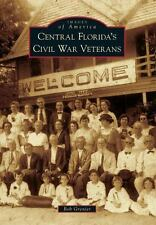 Images of America: Central Florida's Civil War Veterans by Bob Grenier (2014,...