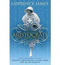 Aristocrats: Power, Grace and Decadence - Britain's Great Ruling Classes from 10