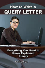 How to Write a Query Letter for Your Manuscript and Articles: Everything You...