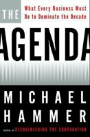 The Agenda: What Every Business Must Do to Dominate the Decade by Hammer, Micha