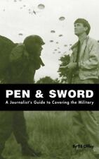Pen & Sword: A Journalist's Guide to Covering the Military by Offley, Ed