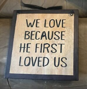 WE LOVE BECAUSE HE FIRST  LOVED US religious inspirational wall decor wood sign