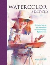 Watercolor Secrets: Techniques of Award-Winning Splash Artists Rachel Rubin Wolf