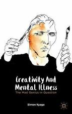 Creativity and Mental Illness : The Mad Genius in Question by Simon Kyaga...