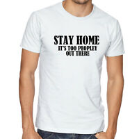 Stay Home Stay Safe T shirt Its too peopley out there Tee Unisex Funny Top