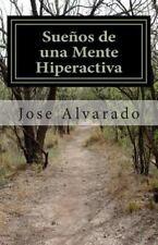 Sueños de una Mente Hiperactiva by Jose Alvarado (2013, Paperback)