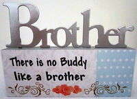 """""""BROTHER..THERE IS NO BUDDY LIKE A BROTHER"""" TABLE TOP SIGN GREAT BIRTHDAY GIFT!"""
