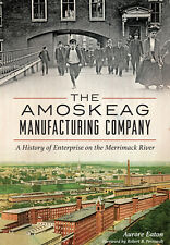 The Amoskeag Manufacturing Company: A History of Enterprise on the Merrimack ...