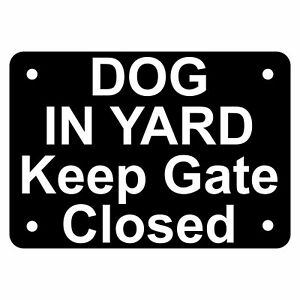 Dog in Yard Keep Gate Closed Sign Plaque 7 Sizes 30 Colours Outdoor Rated