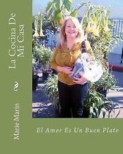 La Cocina de Mi Casa : El Amor Es un Buen Plato by Marie Marin and Humberto...
