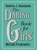 The Daring Book For Girls: By Andrea J. Buchanan, Miriam Peskowitz