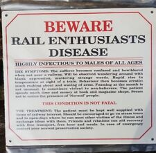 BEWARE - RAIL ENTHUSIASTS DISEASE - METAL PLATE SIGN -  PRESENT IDEA