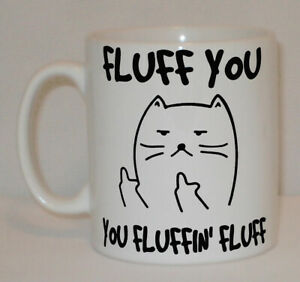 Fluff You Fluffin' Cat Mug Can Personalise Funny Middle Rude Finger Lover Gift