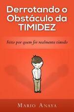 Derrotando o Obstáculo Da Timidez : Feito Por Quem Foi Realmente Tímido by...