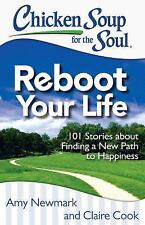 Chicken Soup for the Soul: Reboot Your Life : 101 Stories about Finding a New...