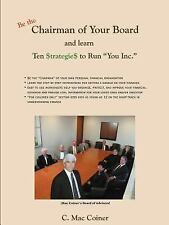 Chairman of Your Board : Ten Strategie to Run You Inc by C. Mac Coiner (2003,...