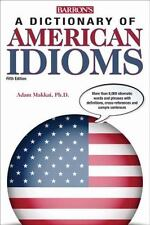 Dictionary of American Idioms (Barron's Dictionary of American Idioms) by Makka