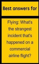 Best Answers for Flying : What's the Strangest Incident That's Happened on a...