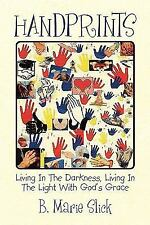 Handprints : Living in the Darkness, Living in the Light with God's Grace by...