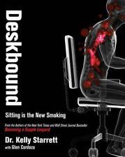 Deskbound : Standing up to a Sitting World-Kelly Starrett