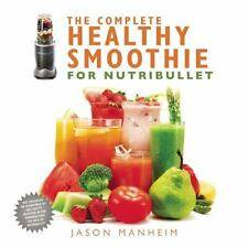 The Complete Healthy Smoothie for Nutribullet, Manheim, Jason