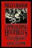 Approaching Hoofbeats: The Four Horsemen of the Apocalypse by Billy Graham