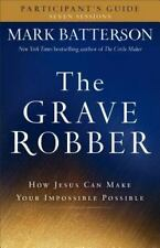 The Grave Robber : How Jesus Can Make Your Impossible Possible by Mark...
