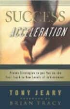 Success Acceleration: Proven Strategies to Put You on the Fast Track to New Leve