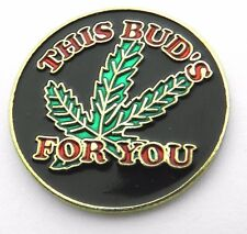 HUMOR NOVELTY THIS BUD'S FOR YOU POT LEAF MARIJUANA FUNNY LAPEL PIN BADGE 1 INCH