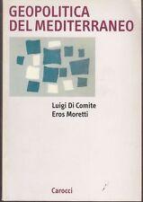 1999: LUIGI DI COMITE/EROS MORETTI - GEOPOLITICA DEL MEDITERRANEO - CAROCCI
