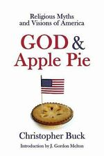 God & Apple Pie: Religious Myths and Visions of America