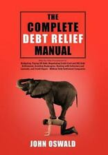 The Complete Debt Relief Manual : Step-By-Step Procedures For by John Oswald...