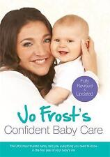 Jo Frost's Confident Baby Care: Everything You Need To Know For The First Year From UK's Most Trusted Nanny by Jo Frost (Paperback, 2011)