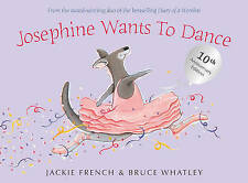 JOSEPHINE WANTS TO DANCE-JACKIE FRENCH, ILLUSTRATED BY BRUCE WHATLEY P/back 2016