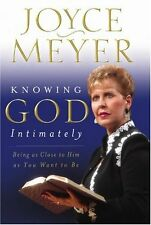 Knowing God Intimately: Being as Close to Him as You Want to Be by Joyce Meyer