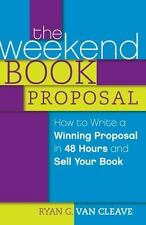 The Weekend Book Proposal: How to Write a Winning Proposal in 48 Hours and Sell