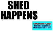 SHED HAPPENS Vinyl decal sticker Graphic Die Cut 12""