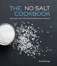 The No Salt Cookbook : Nourishing Recipes with Delicious Mediterranean...
