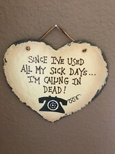 Slate Sign ~ Since I've used all my Sick Days I'm Calling in Dead ~ HEART SHAPE