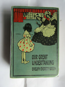 Our Great Undertaking A Grandmother's Story by Evelyn Everett-Green 1906 1st Ed